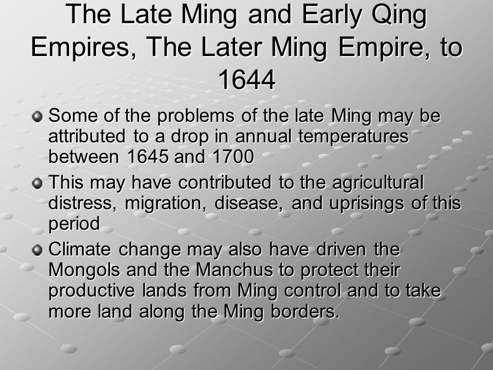 The Late Ming and Early Qing Empires, The Later Ming Empire, to 1644 Some of the problems of the late Ming may be attributed to a drop in annual tempe