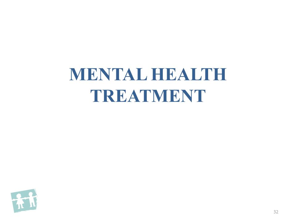 MENTAL HEALTH TREATMENT 32