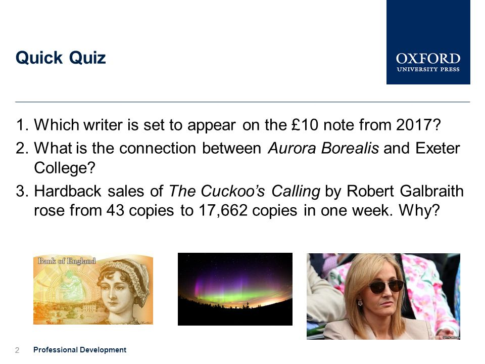 2 Quick Quiz 1.Which writer is set to appear on the £10 note from 2017.
