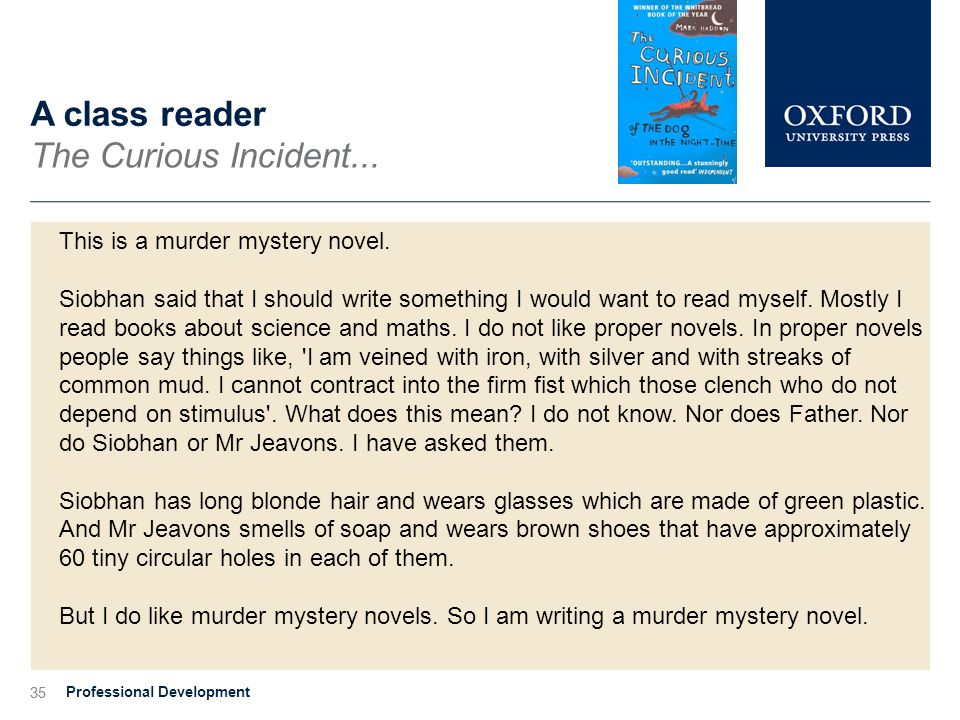 35 A class reader The Curious Incident... This is a murder mystery novel.