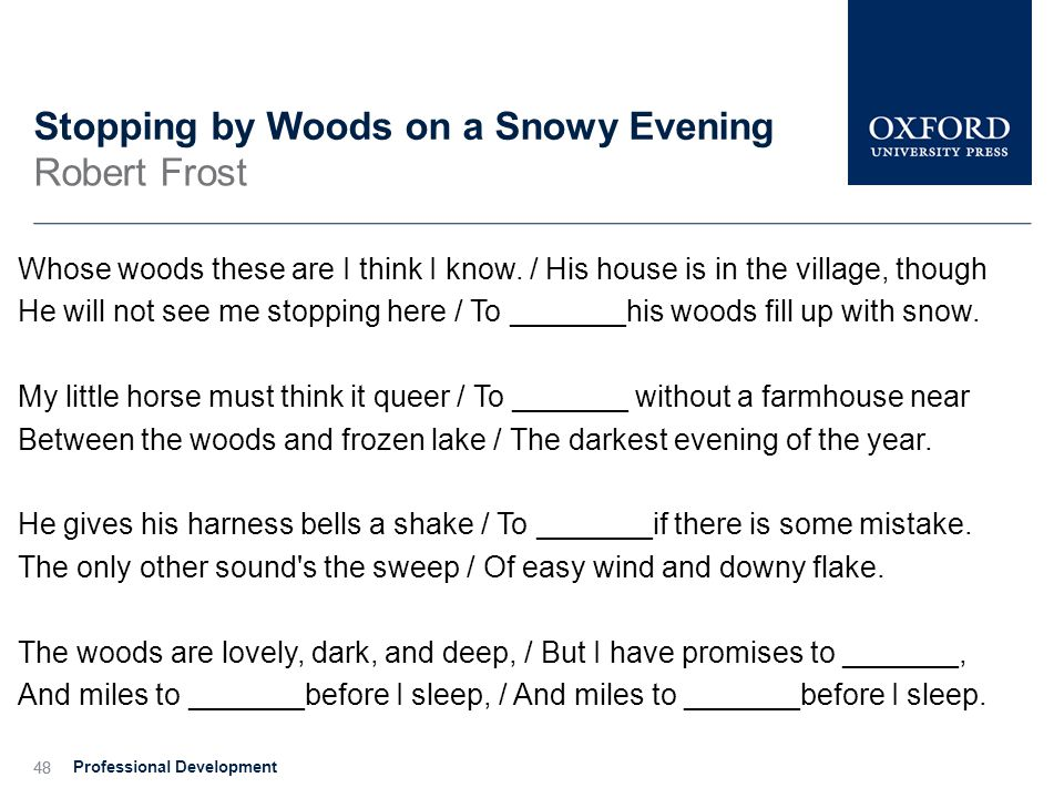 48 Stopping by Woods on a Snowy Evening Robert Frost Whose woods these are I think I know.