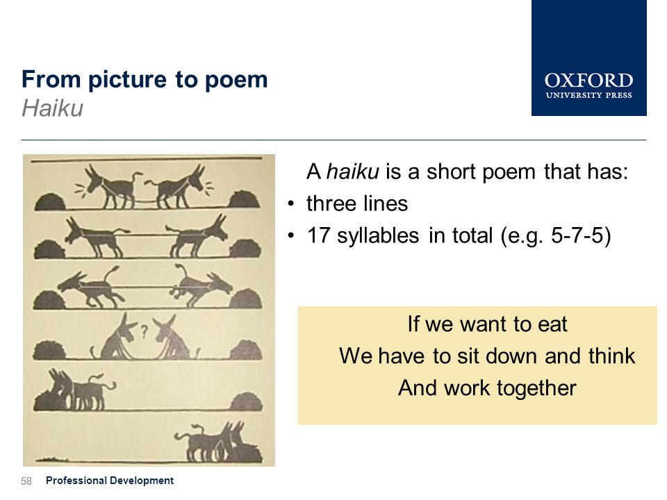 58 From picture to poem Haiku A haiku is a short poem that has: three lines 17 syllables in total (e.g.