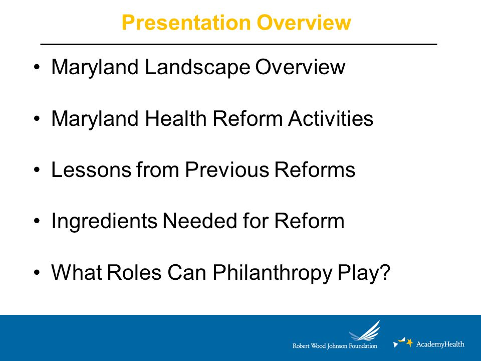 Ingredients for Successful Reform Triple Aim: Improve Population Health, Enhance Patient Experience, and Constrain Cost Increases Public/Private Partnerships: Share Information, discuss common goals, showcase innovations across settings Leadership Trust Communications Channels Research, Data and Evidence (including HIT/HIE infrastructure) Drivers to determine which direction to take Understand if improvement is occurring Patient-Centeredness and Empowerment Give patients/families data and attitude for collaborative decision-making with their practitioners and health care team, and other community-based resources Source: Adapted from Steinwald, B., et al.
