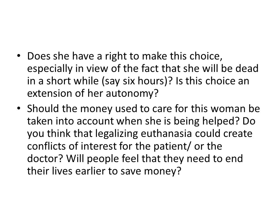 Does she have a right to make this choice, especially in view of the fact that she will be dead in a short while (say six hours)? Is this choice an ex