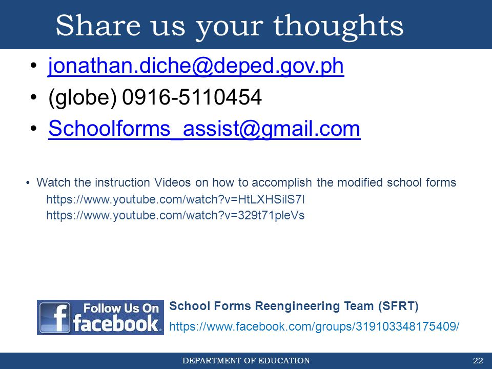 DEPARTMENT OF EDUCATION Share us your thoughts jonathan.diche@deped.gov.ph (globe) 0916-5110454 Schoolforms_assist@gmail.com 22 School Forms Reenginee
