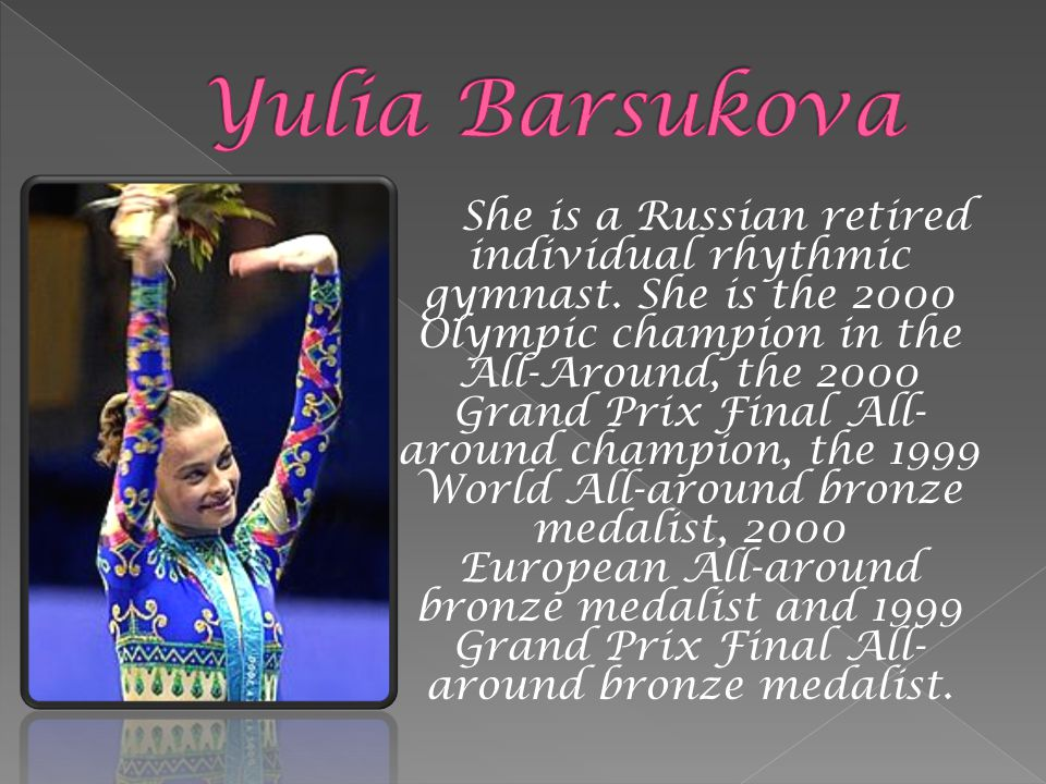 She is a Russian retired individual rhythmic gymnast.