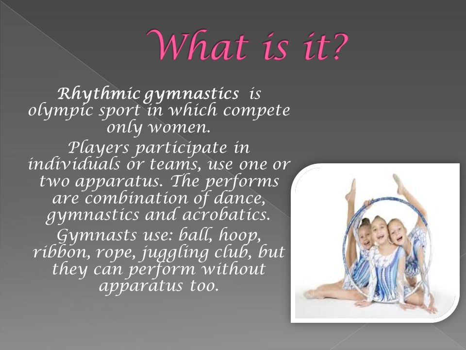 Rhythmic gymnastics is olympic sport in which compete only women.