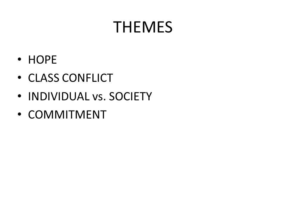 THEMES HOPE CLASS CONFLICT INDIVIDUAL vs. SOCIETY COMMITMENT