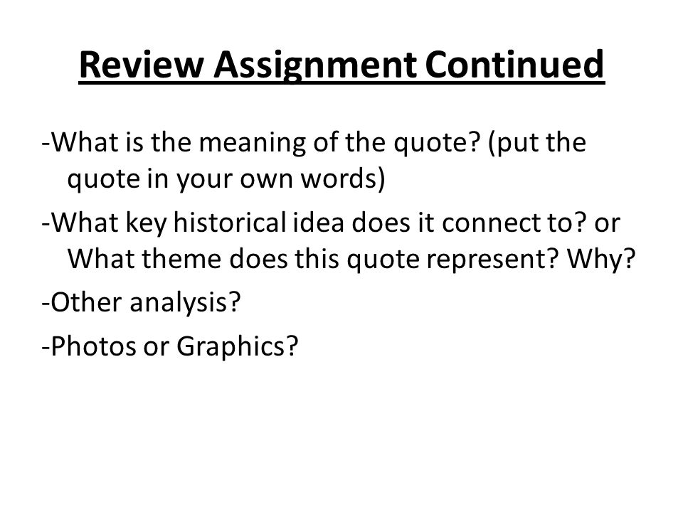 Review Assignment Continued -What is the meaning of the quote.