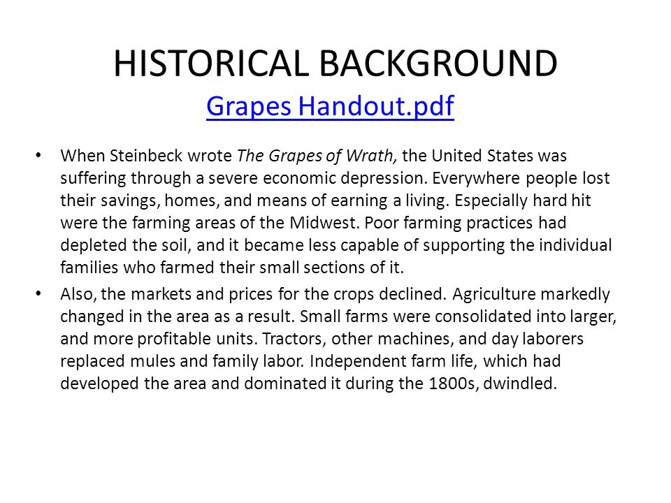 HISTORICAL BACKGROUND Grapes Handout.pdf When Steinbeck wrote The Grapes of Wrath, the United States was suffering through a severe economic depression.