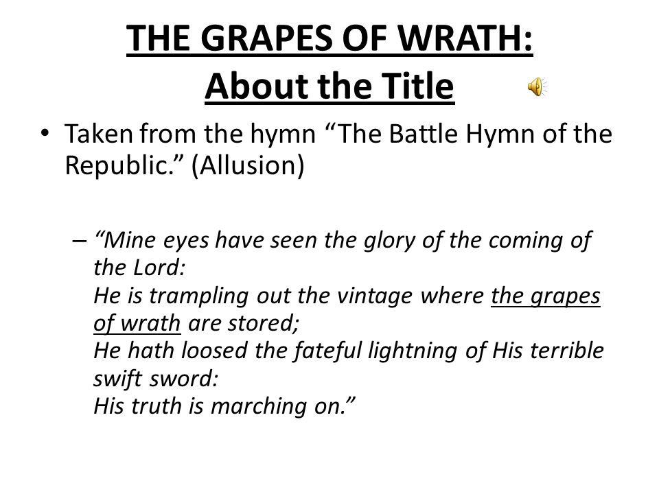 THE GRAPES OF WRATH: About the Title Continued The hymn summons God to bring justice to those who have wrecked havoc over the land and over its people.