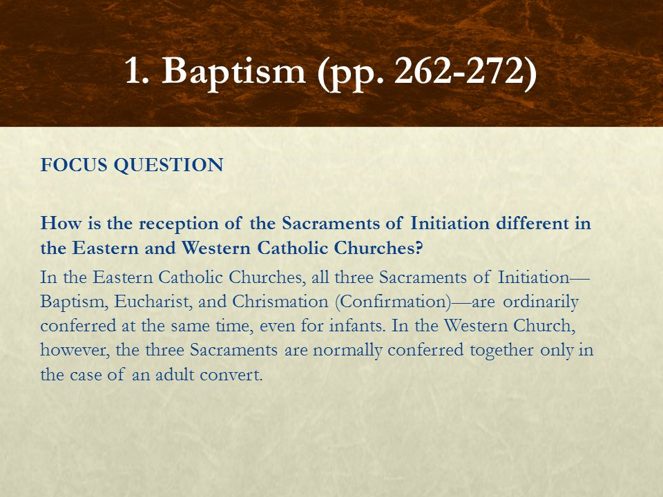 FOCUS QUESTION How is the reception of the Sacraments of Initiation different in the Eastern and Western Catholic Churches? In the Eastern Catholic Ch