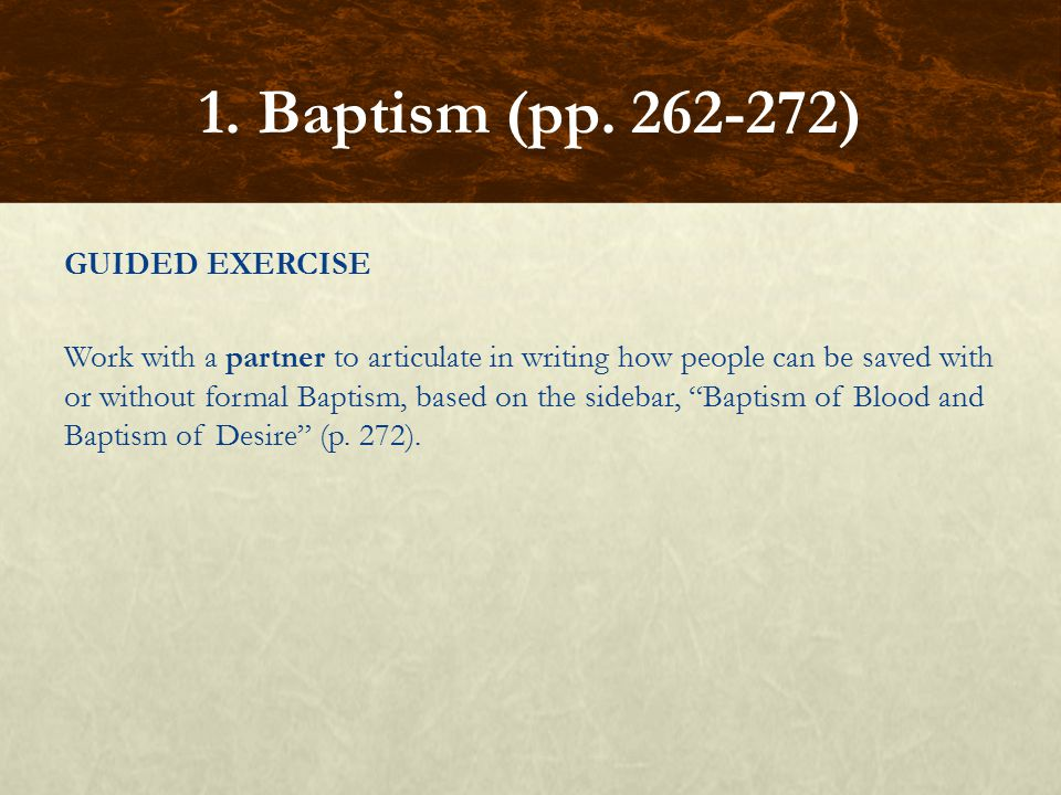 """GUIDED EXERCISE Work with a partner to articulate in writing how people can be saved with or without formal Baptism, based on the sidebar, """"Baptism of"""
