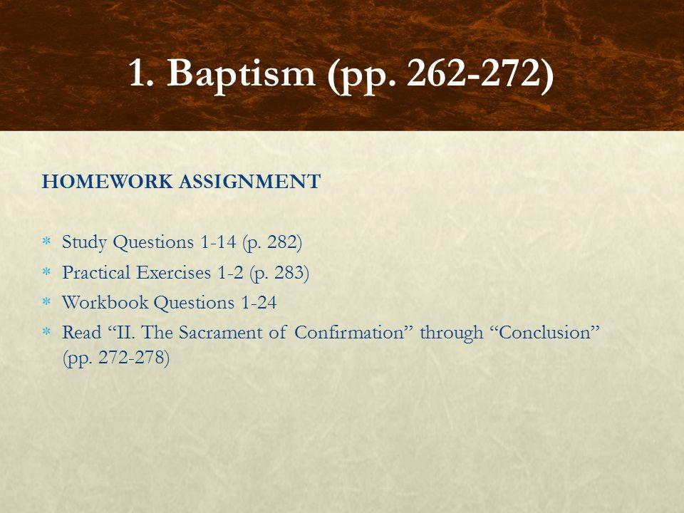 "HOMEWORK ASSIGNMENT  Study Questions 1-14 (p. 282)  Practical Exercises 1-2 (p. 283)  Workbook Questions 1-24  Read ""II. The Sacrament of Confirma"