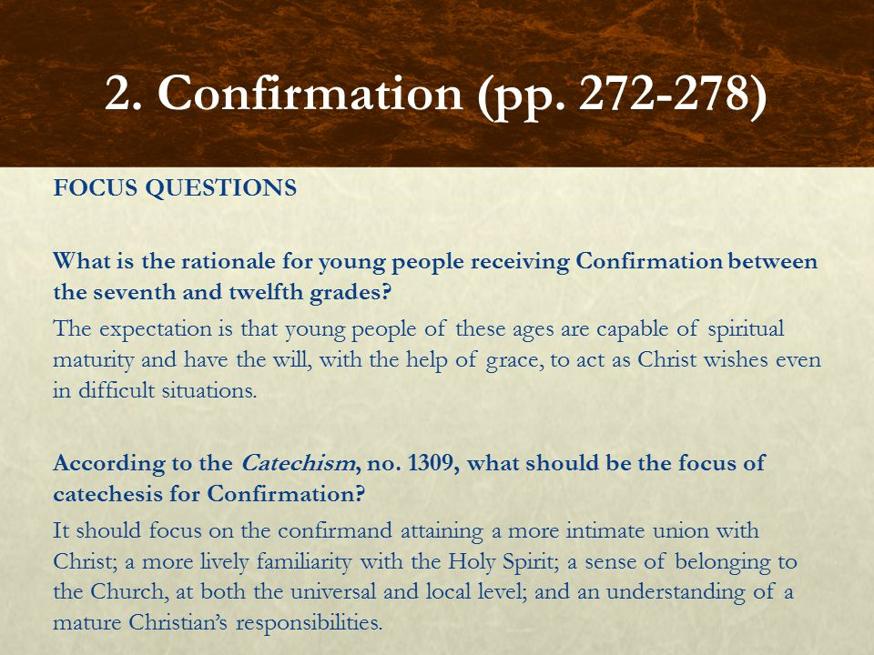 FOCUS QUESTIONS What is the rationale for young people receiving Confirmation between the seventh and twelfth grades? The expectation is that young pe
