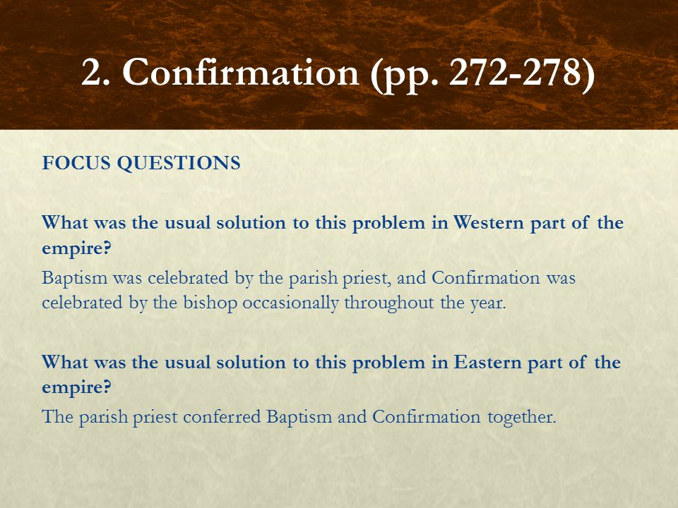 FOCUS QUESTIONS What was the usual solution to this problem in Western part of the empire? Baptism was celebrated by the parish priest, and Confirmati