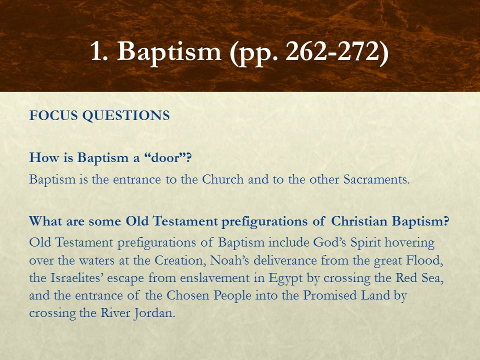 """FOCUS QUESTIONS How is Baptism a """"door""""? Baptism is the entrance to the Church and to the other Sacraments. What are some Old Testament prefigurations"""