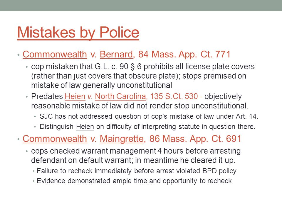 Mistakes by Police Commonwealth v. Bernard, 84 Mass. App. Ct. 771 cop mistaken that G.L. c. 90 § 6 prohibits all license plate covers (rather than jus