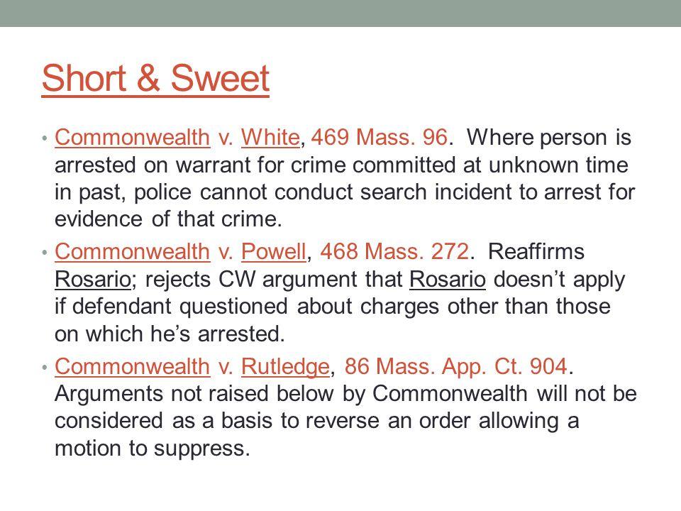 Short & Sweet Commonwealth v.White, 469 Mass. 96.