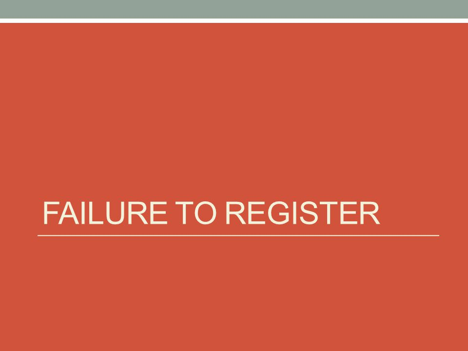 FAILURE TO REGISTER