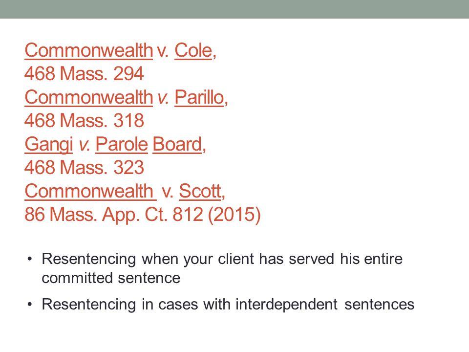 Commonwealth v. Cole, 468 Mass. 294 Commonwealth v. Parillo, 468 Mass. 318 Gangi v. Parole Board, 468 Mass. 323 Commonwealth v. Scott, 86 Mass. App. C