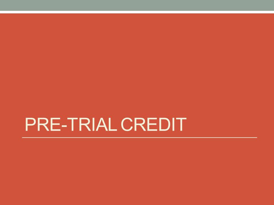 PRE-TRIAL CREDIT