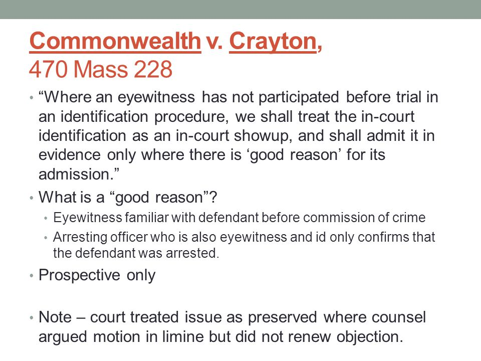 """Commonwealth v. Crayton, 470 Mass 228 """"Where an eyewitness has not participated before trial in an identification procedure, we shall treat the in-cou"""
