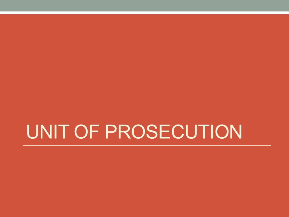 UNIT OF PROSECUTION