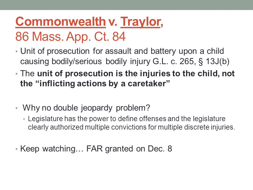 Commonwealth v. Traylor, 86 Mass. App. Ct. 84 Unit of prosecution for assault and battery upon a child causing bodily/serious bodily injury G.L. c. 26
