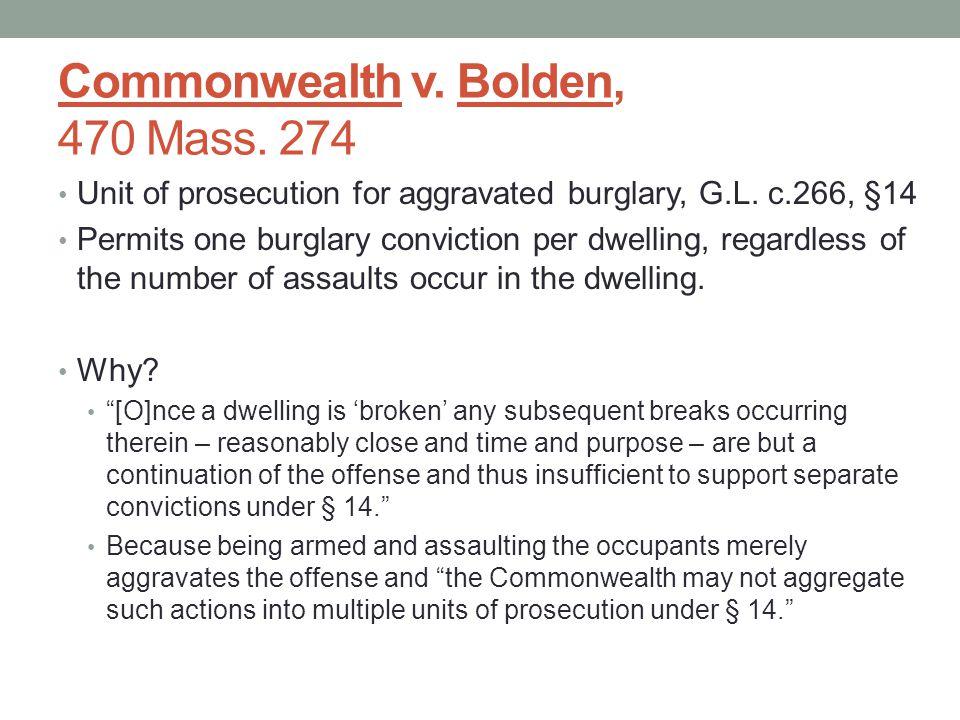 Commonwealth v. Bolden, 470 Mass. 274 Unit of prosecution for aggravated burglary, G.L. c.266, §14 Permits one burglary conviction per dwelling, regar
