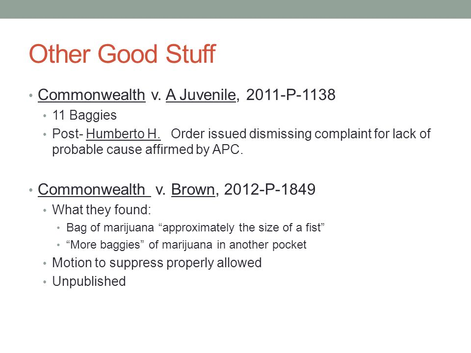 Other Good Stuff Commonwealth v.A Juvenile, 2011-P-1138 11 Baggies Post- Humberto H.