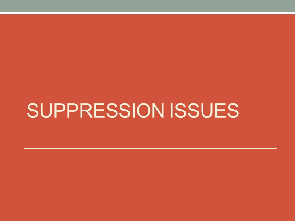 SUPPRESSION ISSUES