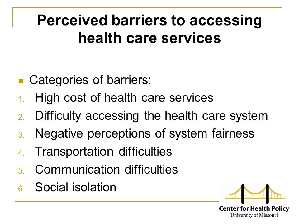 Perceived barriers to accessing health care services Categories of barriers: 1.
