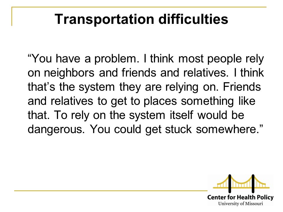 Transportation difficulties You have a problem.