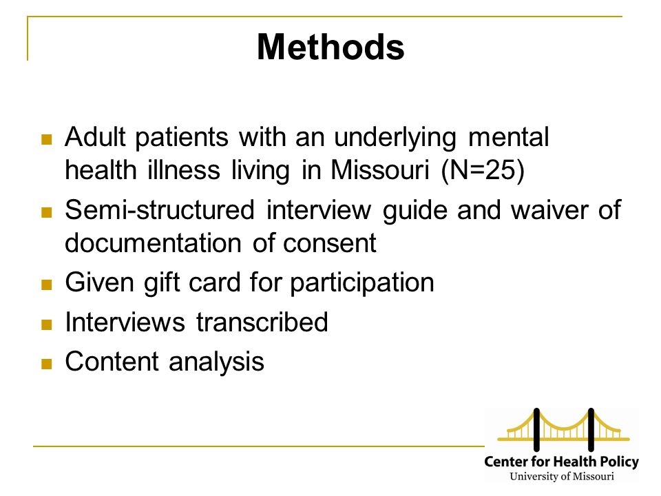 Methods Adult patients with an underlying mental health illness living in Missouri (N=25) Semi-structured interview guide and waiver of documentation of consent Given gift card for participation Interviews transcribed Content analysis
