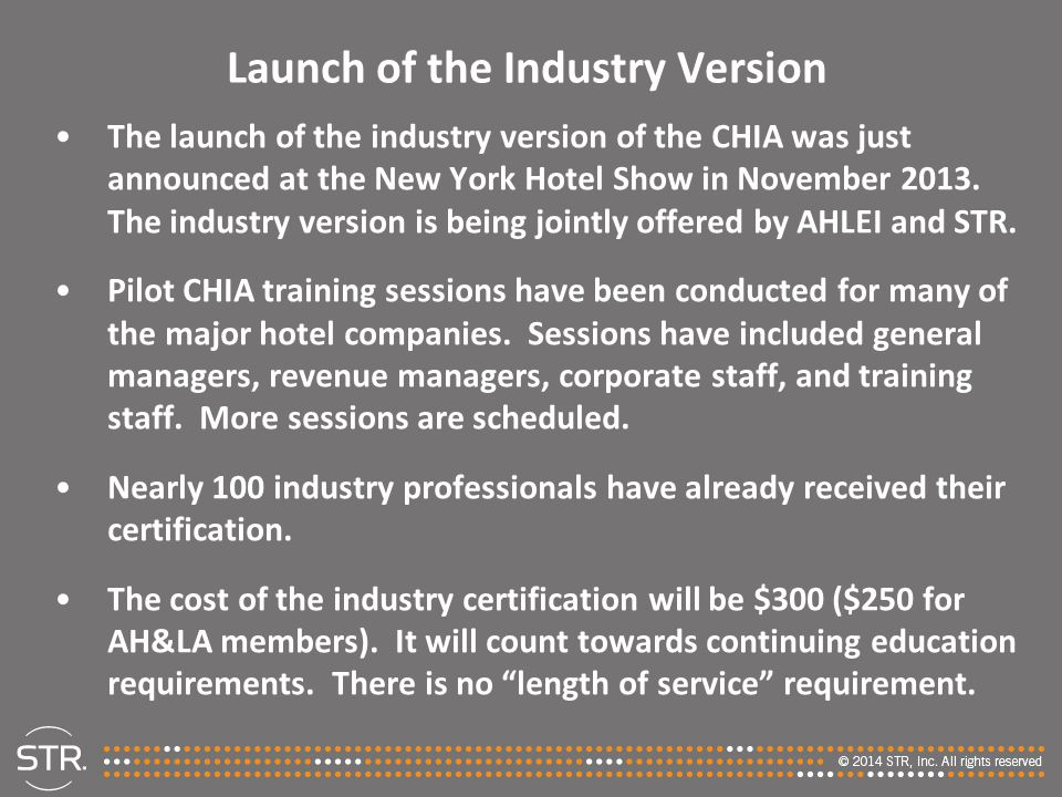 Launch of the Industry Version The launch of the industry version of the CHIA was just announced at the New York Hotel Show in November 2013.