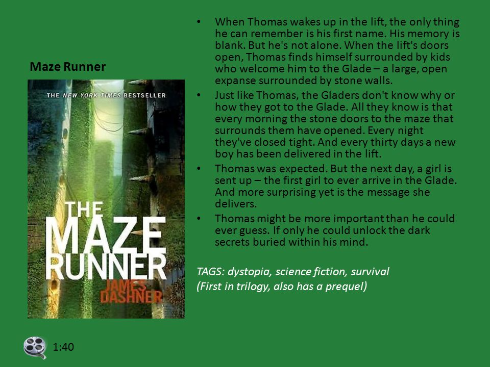 Maze Runner When Thomas wakes up in the lift, the only thing he can remember is his first name. His memory is blank. But he's not alone. When the lift