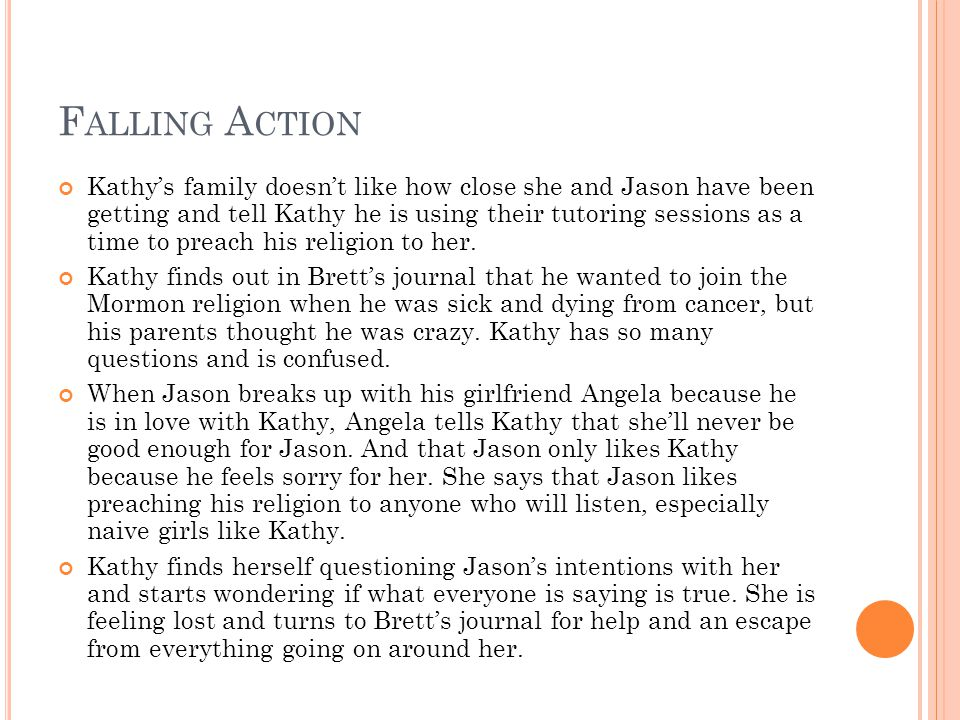 F ALLING A CTION Kathy's family doesn't like how close she and Jason have been getting and tell Kathy he is using their tutoring sessions as a time to preach his religion to her.