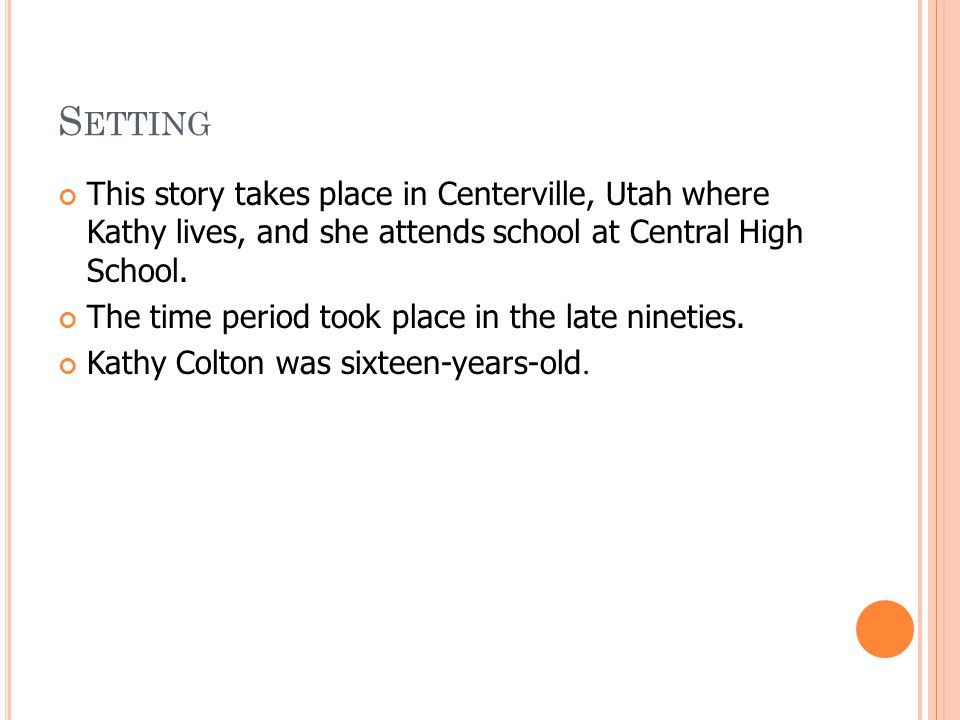 S ETTING This story takes place in Centerville, Utah where Kathy lives, and she attends school at Central High School.