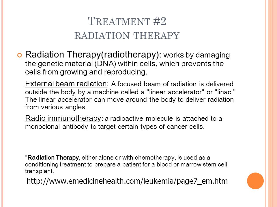 T REATMENT #2 RADIATION THERAPY Radiation Therapy(radiotherapy) : works by damaging the genetic material (DNA) within cells, which prevents the cells from growing and reproducing.