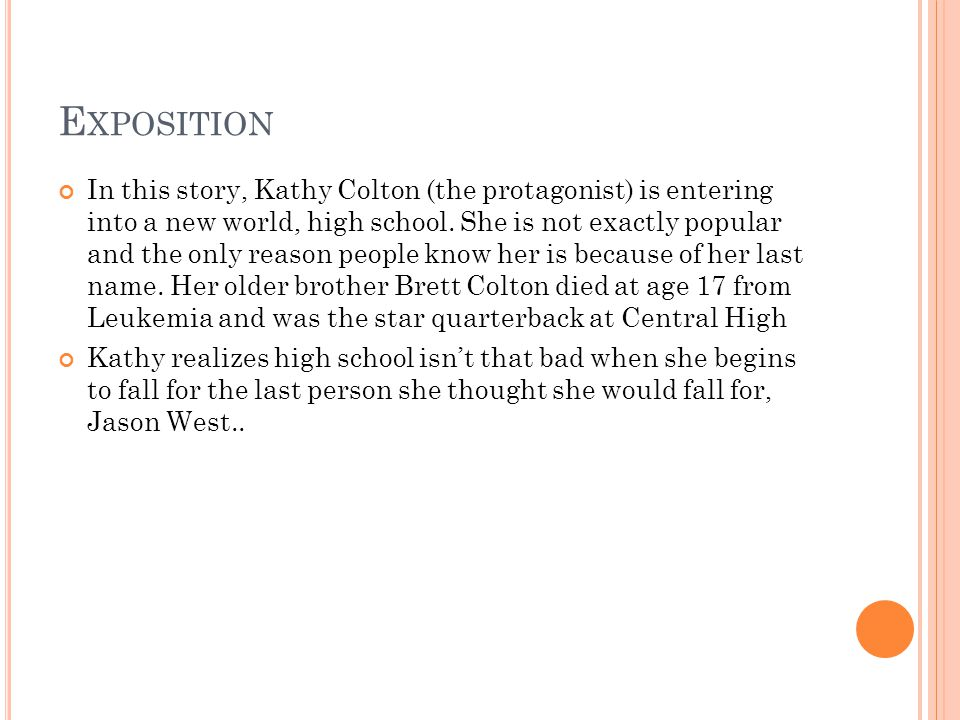 E XPOSITION In this story, Kathy Colton (the protagonist) is entering into a new world, high school.