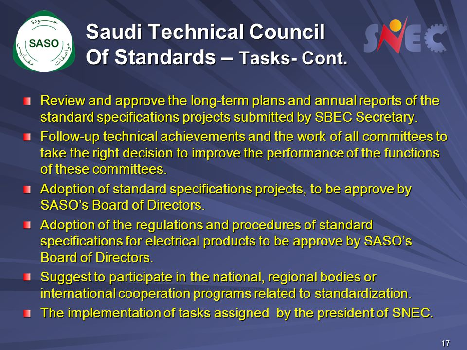 17 Saudi Technical Council Of Standards – Tasks- Cont. Review and approve the long-term plans and annual reports of the standard specifications projec