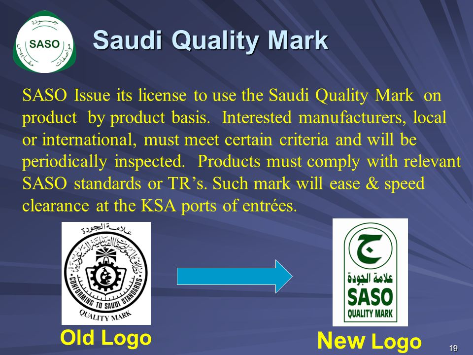 Old Logo New Logo Saudi Quality Mark SASO Issue its license to use the Saudi Quality Mark on product by product basis. Interested manufacturers, local