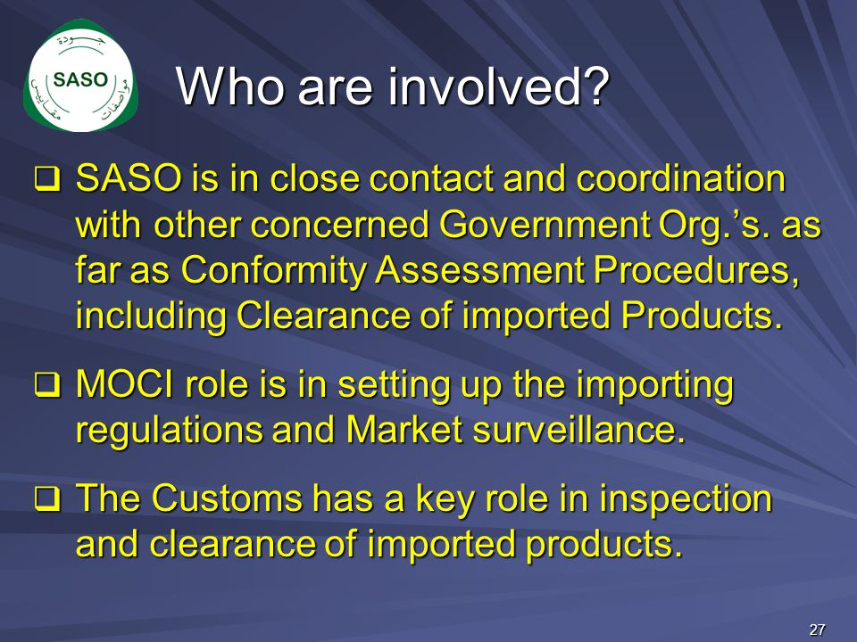 Who are involved?  SASO is in close contact and coordination with other concerned Government Org.'s. as far as Conformity Assessment Procedures, incl