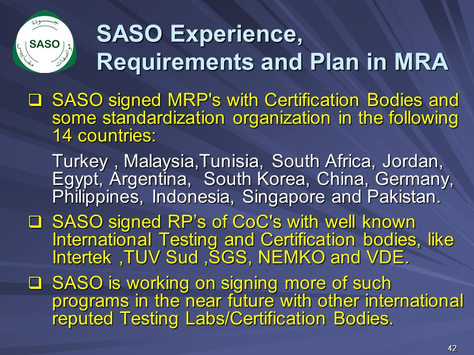 SASO signed MRP's with Certification Bodies and some standardization organization in the following 14 countries: Turkey, Malaysia,Tunisia, South Afr