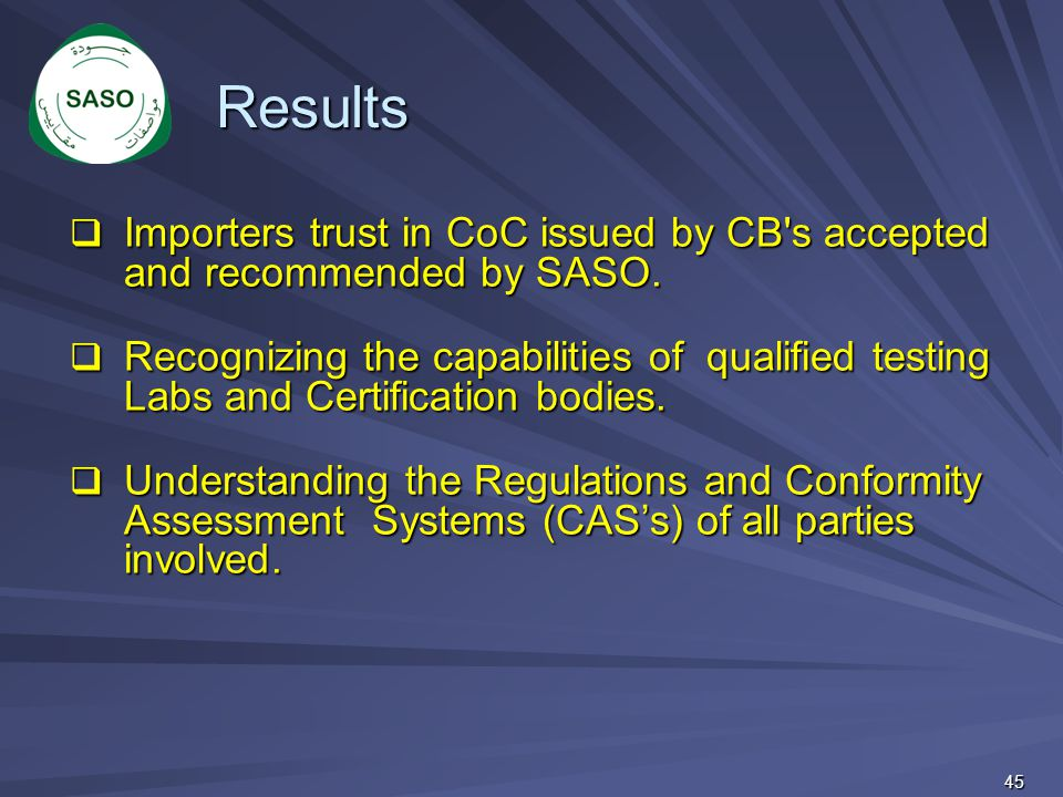  Importers trust in CoC issued by CB's accepted and recommended by SASO.  Recognizing the capabilities of qualified testing Labs and Certification b