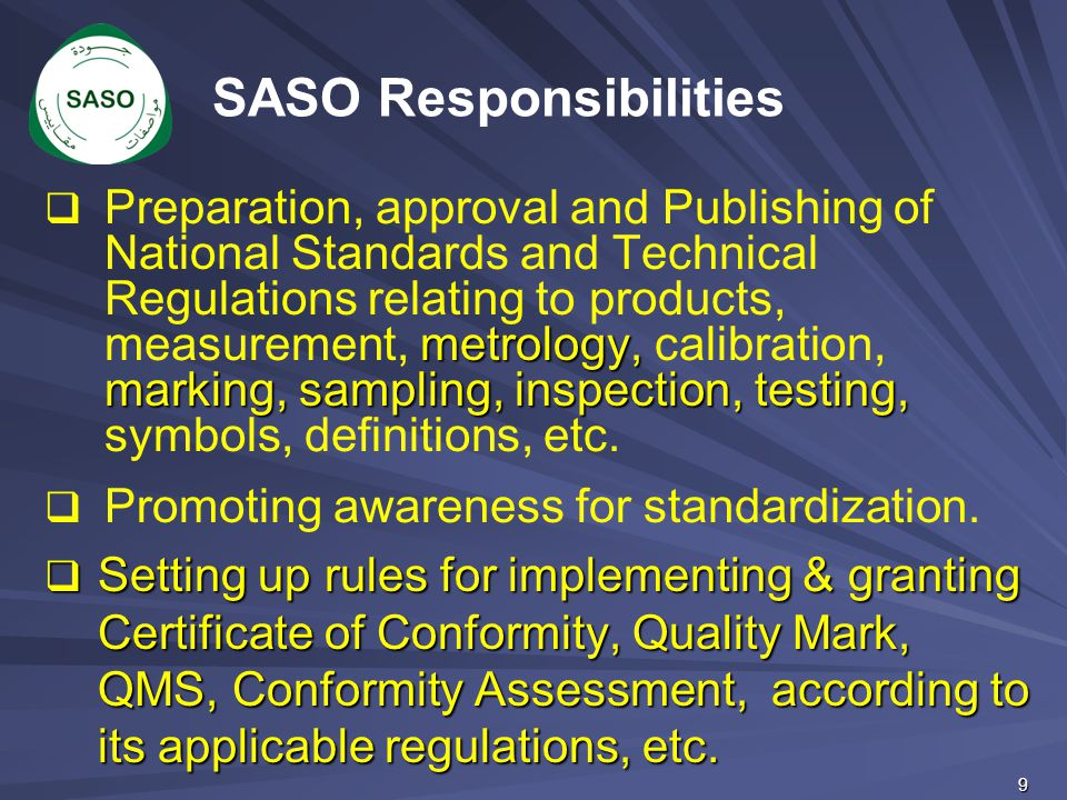 (1) Saudi Quality Mark If the electrical Products bears The Saudi Quality Mark, the Customs will review the accompanied documents and check the validity of SASO license, if the Mark proved to be original, the Customs will clear the shipment without local testing.