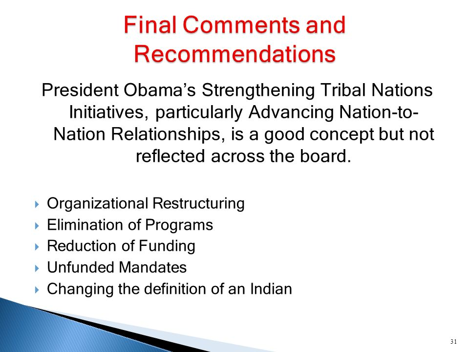 President Obama's Strengthening Tribal Nations Initiatives, particularly Advancing Nation-to- Nation Relationships, is a good concept but not reflected across the board.