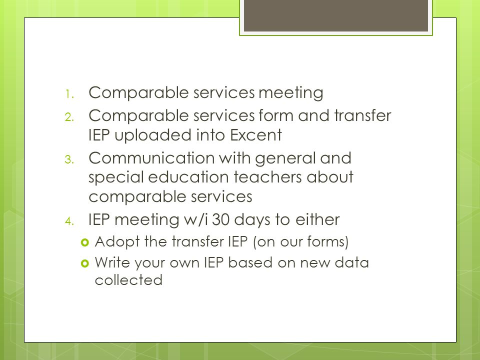1. Comparable services meeting 2. Comparable services form and transfer IEP uploaded into Excent 3. Communication with general and special education t