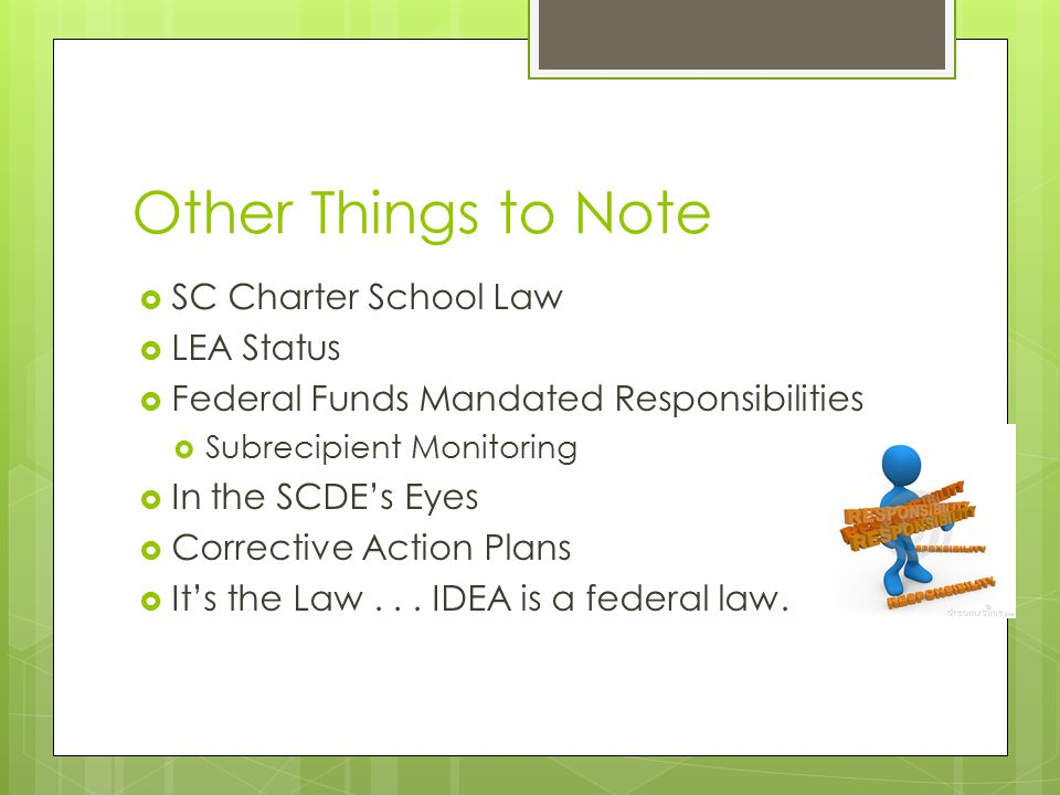 Other Things to Note  SC Charter School Law  LEA Status  Federal Funds Mandated Responsibilities  Subrecipient Monitoring  In the SCDE's Eyes  C
